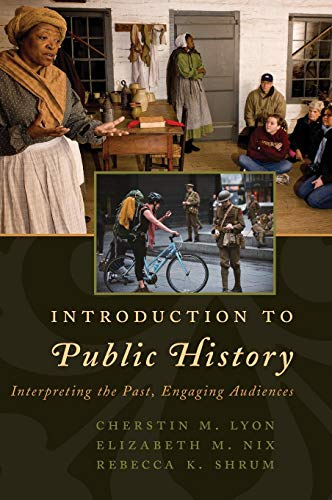 Introduction to Public History: Interpreting the Past, Engaging Audiences (American Association for State and Local Hist