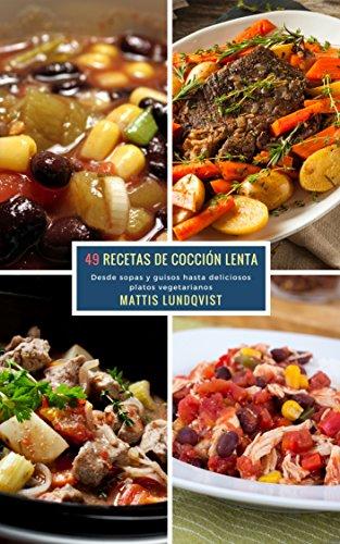 49 Recetas de Cocción Lenta: Desde sopas y guisos hasta deliciosos platos vegetarianos (Spanish
