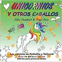 Unicornios y otros caballos: Edición para pintores zurdos (Las crónicas de Fullalila y Tallverd)