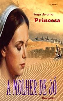 A MULHER DE JÓ: Saga de uma princesa eBook: Benny Dio
