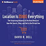 Location is (Still) Everything: The Surprising Influence of the Real World on How We Search, Shop, and Sell in the Virtual One | David R. Bell