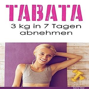 Tabata: 3 kg in 7 Tagen abnehmen Hörbuch