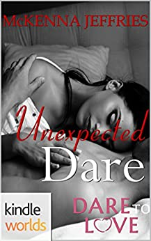 Dare To Love Series: Unexpected Dare (Kindle Worlds Novella) by [Jeffries, McKenna]