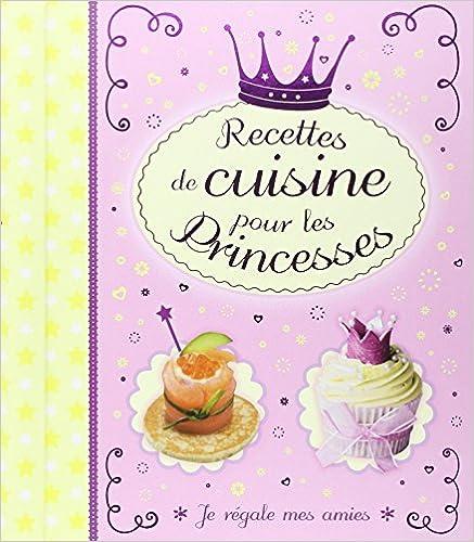 Lire Recettes de cuisine pour les princesses : Je régale mes amies pdf ebook