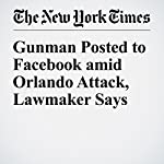 Gunman Posted to Facebook amid Orlando Attack, Lawmaker Says | Richard Pérez Peña