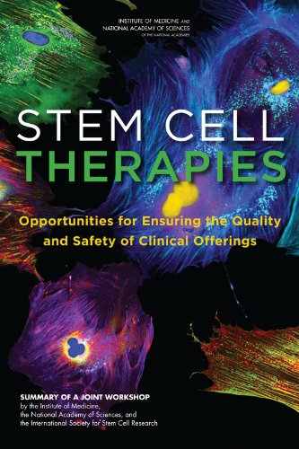 Stem Cell Therapies: Opportunities for Ensuring the Quality and Safety of Clinical Offerings: Summary of a Joint Workshop by the Institute of ... International Society for Stem Cell Research pdf epub