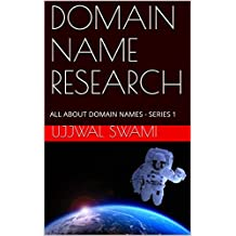 DOMAIN NAME RESEARCH: ALL ABOUT DOMAIN NAMES - SERIES 1