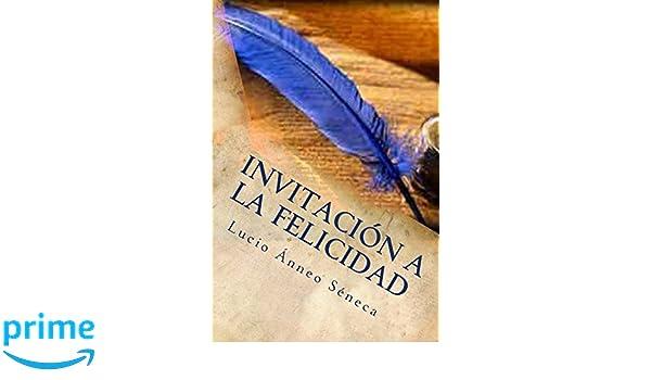 Invitación a la felicidad: Lucio Ánneo Séneca Cartas 1 a 41 ...