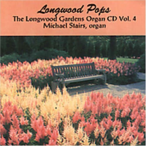 Longwood Pops: The Longwood Gardens Organ CD Vol. 4 by -