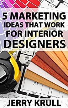 5 Marketing Ideas That Work For Interior Designers Ebook Jerry Krull Kindle Store
