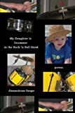 My Daughter Is Drummer in the Rock 'n Roll Band, Alexandrina Sergio, 0981788386