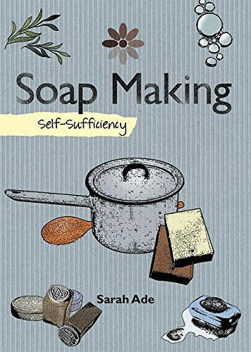 Soapmaking  Self Sufficiency  The Self Sufficiency Series