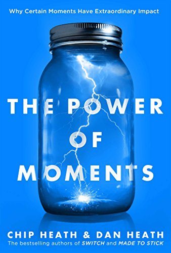 The Power of Moments: Why Certain Moments Have Extraordinary Impact cover