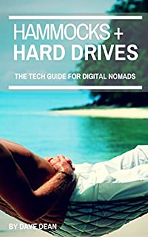 Hammocks and Hard Drives: The Tech Guide for Digital Nomads (English Edition) de [Dean, Dave]