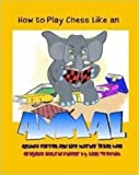 How to Play Chess Like an Animal, Anthea Carson and Brian Wall, 0979714478
