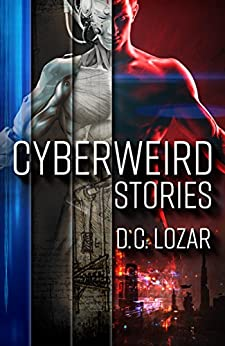 Cyberweird Stories: A Contagious Collection of Short Stories and Poems by [Lozar, D.C.]