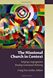 The Missional Church in Context: Helping Congregations Develop Contextual Ministry (Missional Church Series)