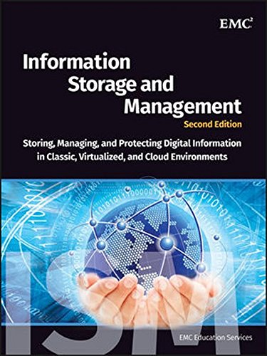 Information Storage (Information Storage and Management: Storing, Managing, and Protecting Digital Information in Classic, Virtualized, and Cloud Environments)