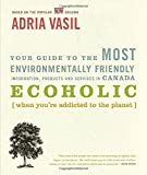 Ecoholic: Your Guide to the Most Environmentally Friendly Information, Products and Services in