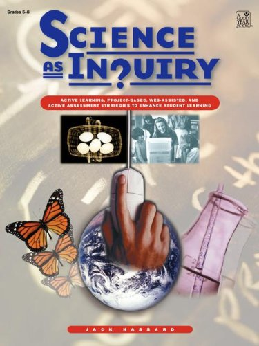 Science As Inquiry: Active Learning, Project-Based, Web-Assisted, and Active Assessment Strategies to Enhance Student Le