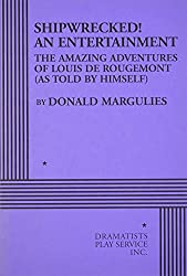 Shipwrecked! An EntertainmentThe Amazing Adventures of Louis de Rougemont (as Told by Himself) - Acting Edition