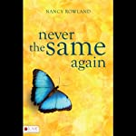Never the Same Again | Nancy Rowland