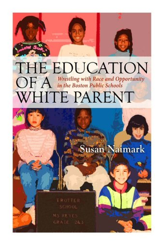 Best price The Education White Parent: Wrestling with Race and Opportunity the Boston Public Schools