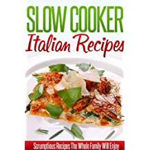 Italian Slow Cooker Recipes: Delicious Italian Crockpot Recipes. (Simple Slow Cooker Series)