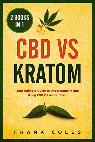 CBD vs Kratom: 2 Books in 1: Your Ultimate Guide To Understanding and Using CBD Oil and Kratom (English Edition)