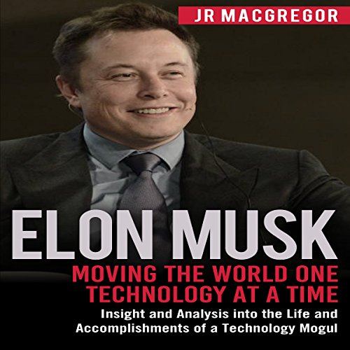 Elon Musk: Moving the World One Technology at a Time: Billionaire Visionaries, Book 2