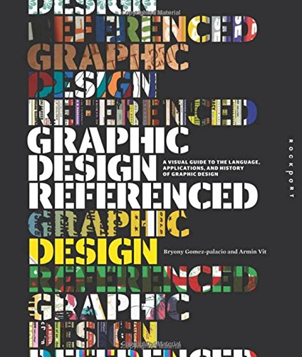 Graphic Design, Referenced: A Visual Guide to the Language, Applications, and History of Graphic Design by Brand: Rockport Publishers