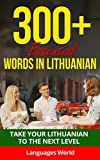 Learn Lithuanian: 300+ Essential Words In Lithuanian - Learn Words Spoken In Everyday Lithuania (Speak Lithuanian, Fluent, Lithuanian Language ): Forget pointless phrases, Improve your vocabulary