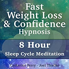 Fast Weight Loss & Confidence Hypnosis: 8 Hour Sleep Cycle Meditation Speech by Joel Thielke, Catherine Perry Narrated by Catherine Perry