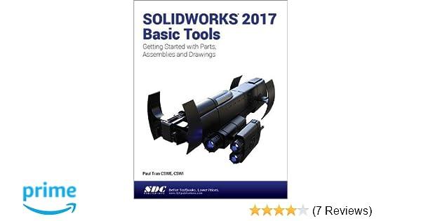 SOLIDWORKS 2017 Basic Tools: Paul Tran: 9781630570583