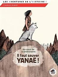 Au coeur de la préhistoire : Il faut sauver Yanaé ! par Charles Albert