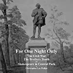 For One Night Only: The Civil War, the Brothers Booth and Shakespeare in Central Park | Christopher Lee Philips