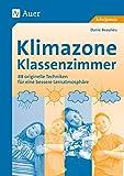 Klimazone Klassenzimmer: 88 originelle Techniken für eine bessere Lernatmosphäre