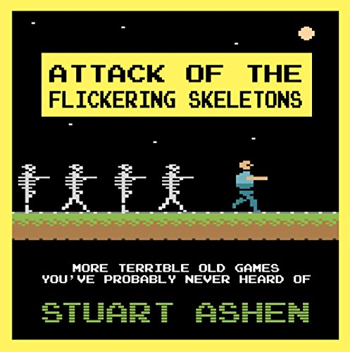 Attack of the Flickering Skeletons: More Terrible Old Games You