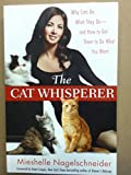 The Cat Whisperer - Why Cats Do What They Do - And How to Get Them to Do What You Want