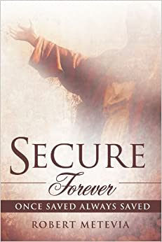 Secure Forever: Once Saved Always Saved by Robert Metevia (2012-06-25)