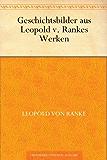 Geschichtsbilder aus Leopold v. Rankes Werken (German Edition)