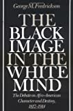 img - for The Black Image in the White Mind: The Debate on Afro-American Character and Destiny, 1817-1914 by George M. Fredrickson (1987-03-15) book / textbook / text book