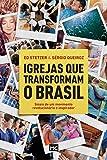 Igrejas que transformam o Brasil: Sinais de um Movimento Revolucionário e Inspirador