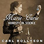 Marie Curie: Honesty in Science | Carl Rollyson