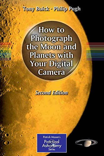 (How to Photograph the Moon and Planets with Your Digital Camera (The Patrick Moore Practical Astronomy Series))