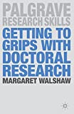 Getting to Grips with Doctoral Research (Palgrave Research Skills) 2012th Edition