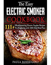 The Easy Electric Smoker Cookbook: 111+ Mouthwatering Electric Smoker Recipes For Beginners with 1000-Day Meal Plan