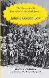 Juliette Gordon Low, Stacy A. Cordery, 1410447782