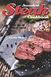 Succulent Steak Cookbook: 30 Deliciously Succulent Steak Recipes