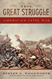 This Great Struggle : Americas, Woodworth, Steven E., 1442219874